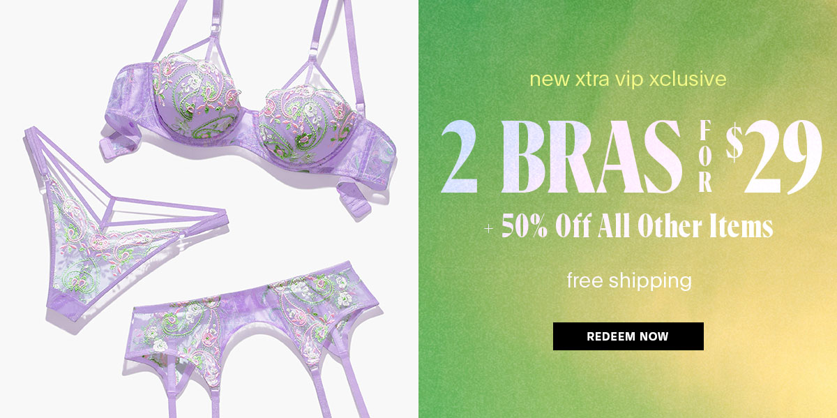 New Xtra VIP Xclusive - 2 Bras for $29 + 50% Off Sitewide + FREE Shipping